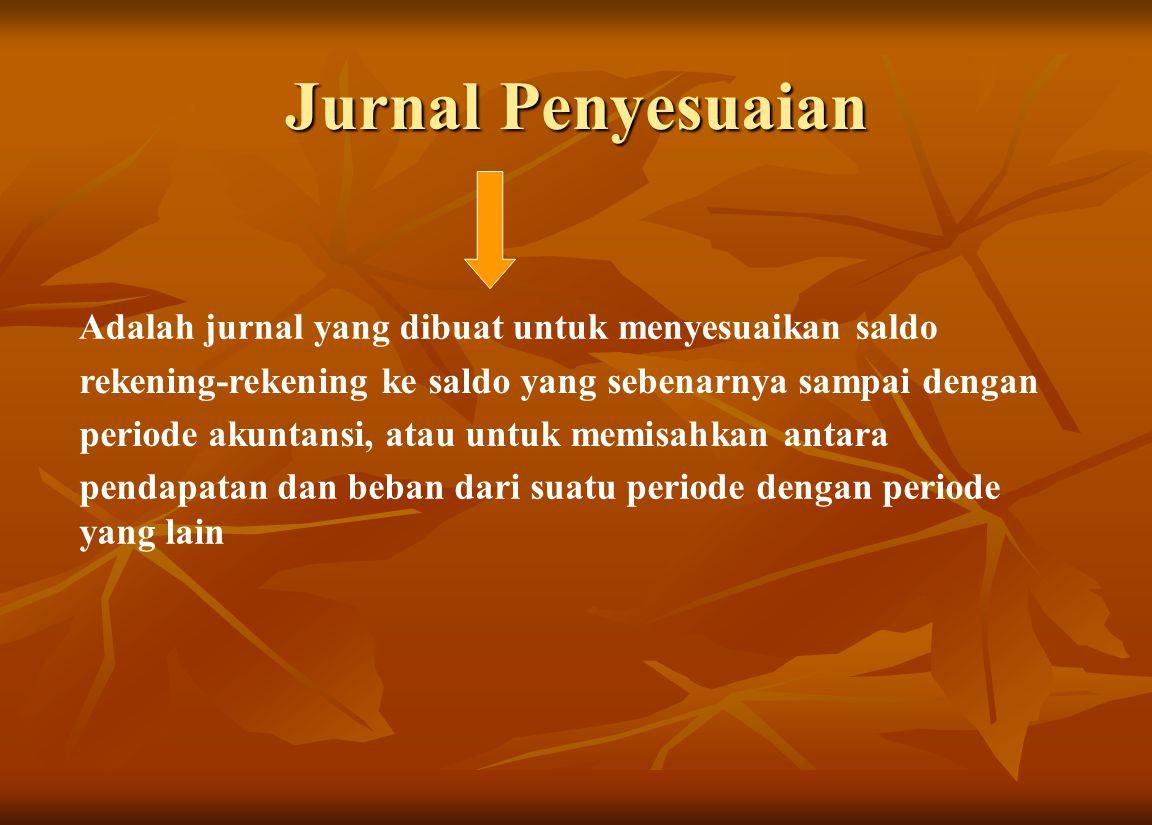 Jurnal Penyesuaian Adalah jurnal yang dibuat untuk menyesuaikan saldo