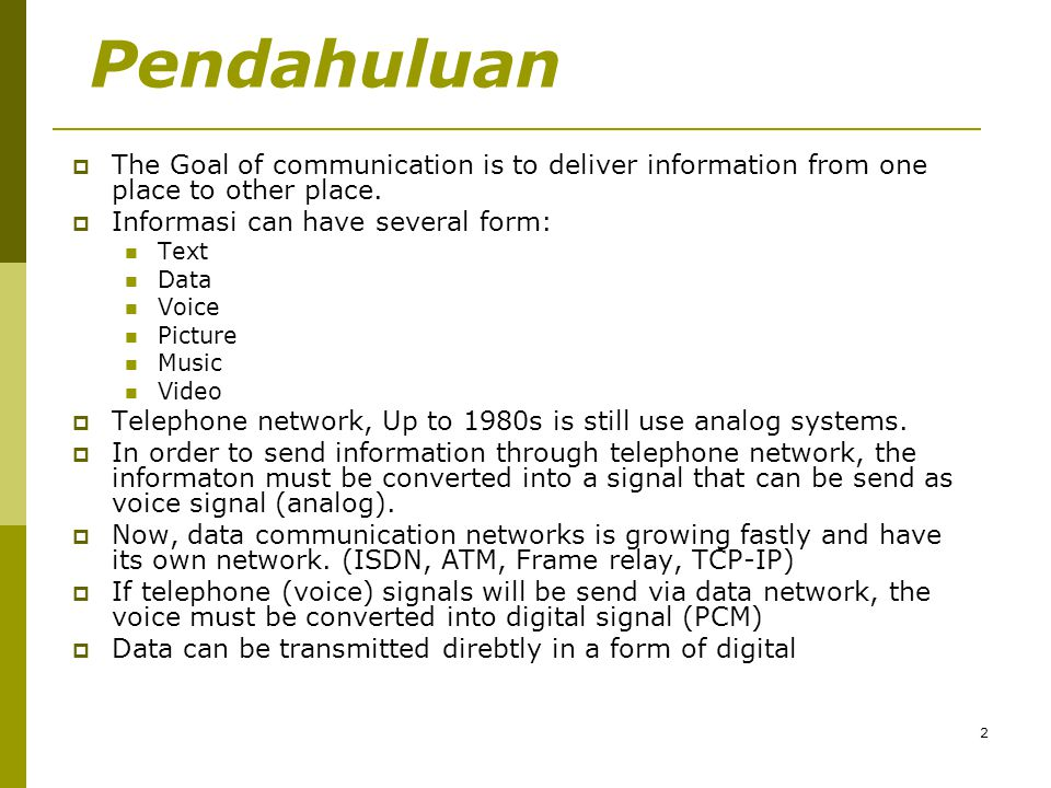 Pendahuluan The Goal of communication is to deliver information from one place to other place. Informasi can have several form: