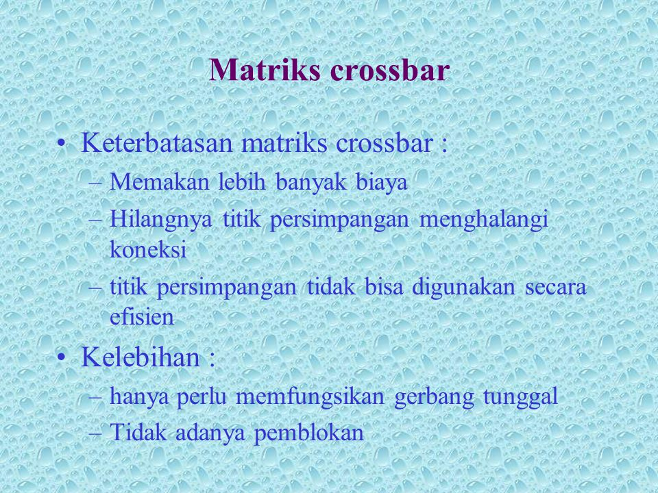 Matriks crossbar Keterbatasan matriks crossbar : Kelebihan :