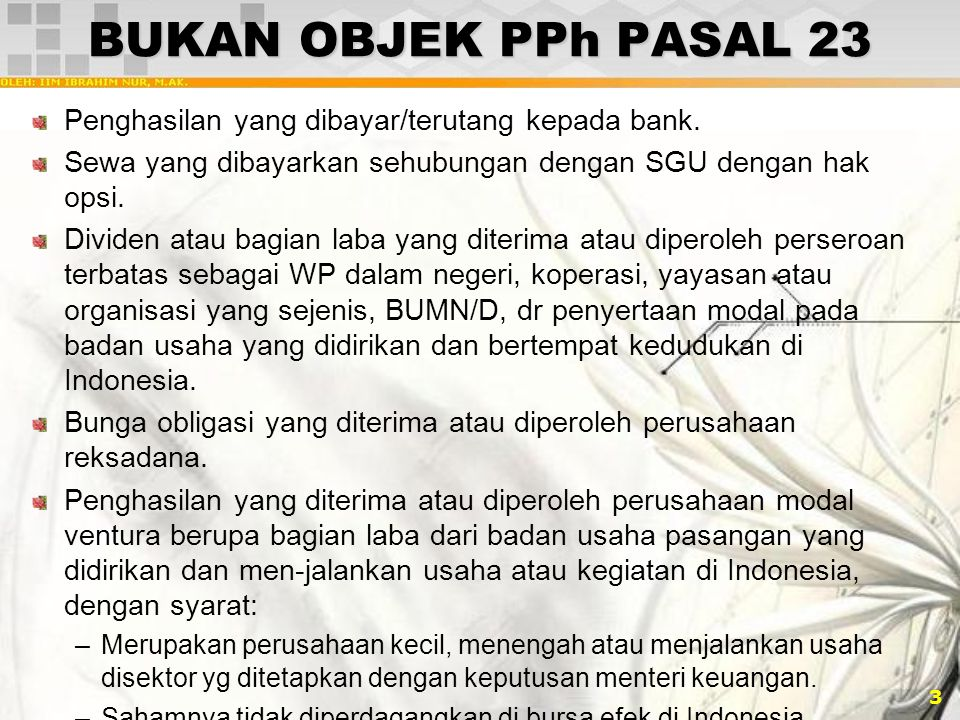 BUKAN OBJEK PPh PASAL 23 Penghasilan yang dibayar/terutang kepada bank. Sewa yang dibayarkan sehubungan dengan SGU dengan hak opsi.
