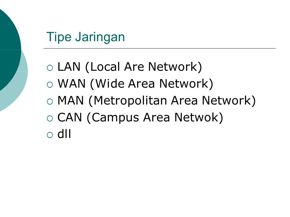 Tipe Jaringan LAN (Local Are Network) WAN (Wide Area Network)