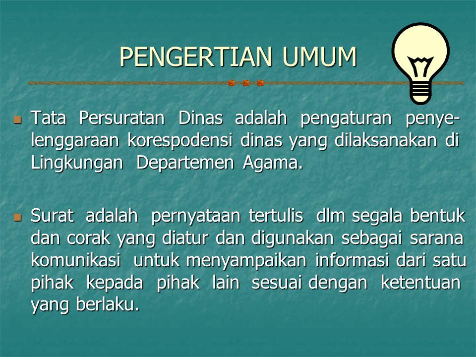 PENGERTIAN UMUM Tata Persuratan Dinas adalah pengaturan penye- lenggaraan korespodensi dinas yang dilaksanakan di Lingkungan Departemen Agama.