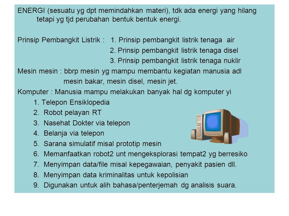 ENERGI (sesuatu yg dpt memindahkan materi), tdk ada energi yang hilang tetapi yg tjd perubahan bentuk bentuk energi.