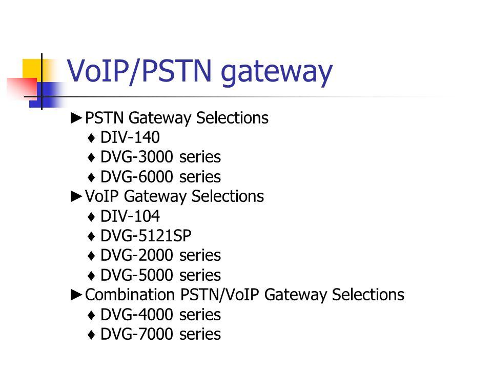 VoIP/PSTN gateway ►PSTN Gateway Selections ♦ DIV-140 ♦ DVG-3000 series