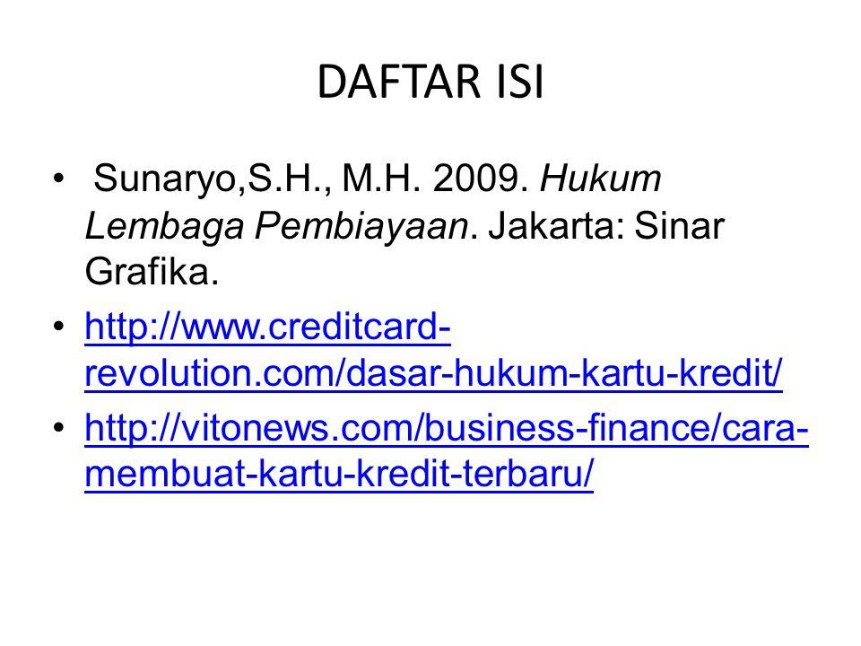 DAFTAR ISI Sunaryo,S.H., M.H. 2009. Hukum Lembaga Pembiayaan. Jakarta: Sinar Grafika. http://www.creditcard-revolution.com/dasar-hukum-kartu-kredit/