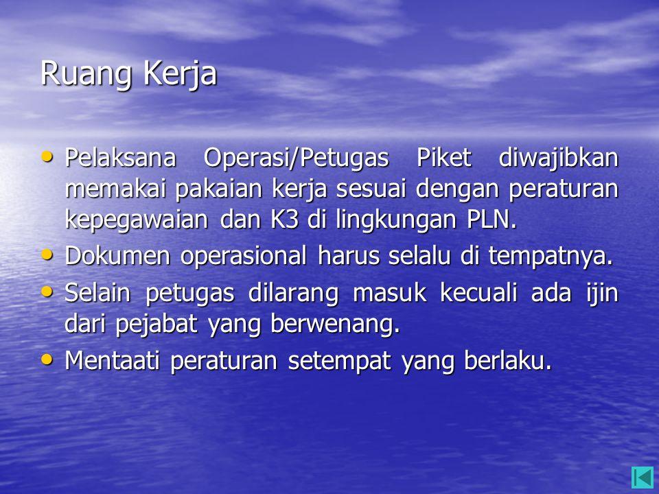 Ruang Kerja Pelaksana Operasi/Petugas Piket diwajibkan memakai pakaian kerja sesuai dengan peraturan kepegawaian dan K3 di lingkungan PLN.