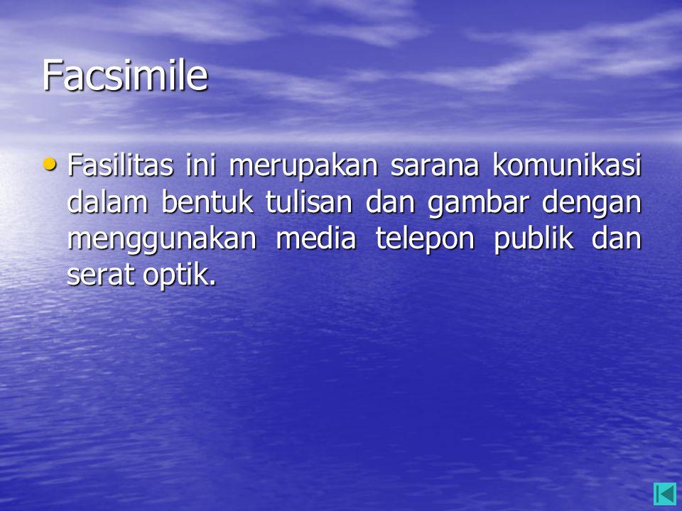 Facsimile Fasilitas ini merupakan sarana komunikasi dalam bentuk tulisan dan gambar dengan menggunakan media telepon publik dan serat optik.