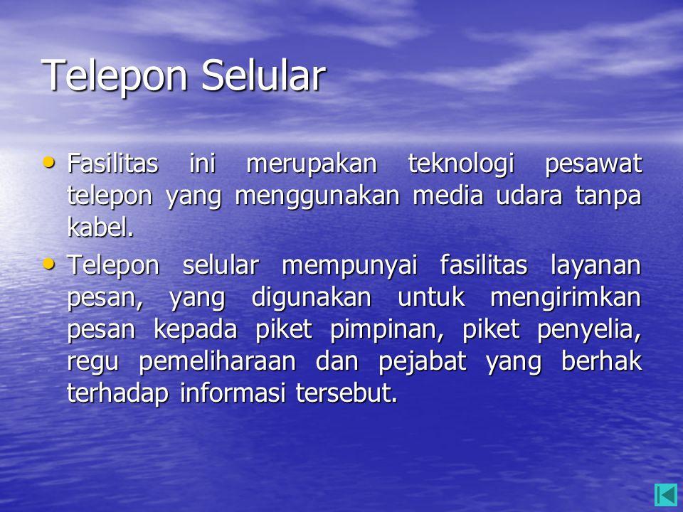 Telepon Selular Fasilitas ini merupakan teknologi pesawat telepon yang menggunakan media udara tanpa kabel.
