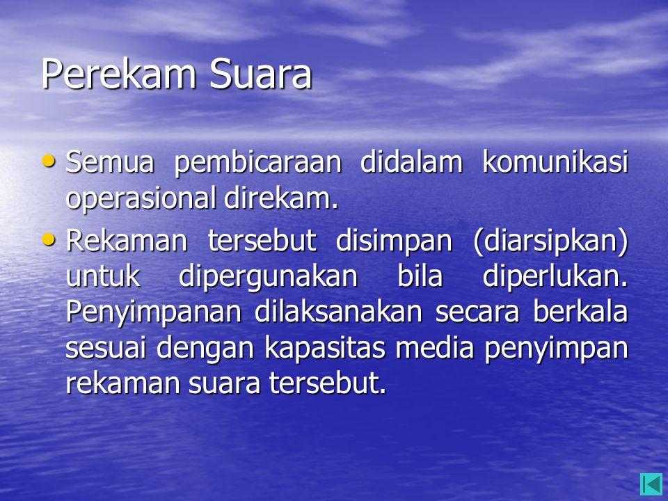 Perekam Suara Semua pembicaraan didalam komunikasi operasional direkam.