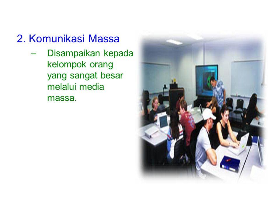 2. Komunikasi Massa Disampaikan kepada kelompok orang yang sangat besar melalui media massa.