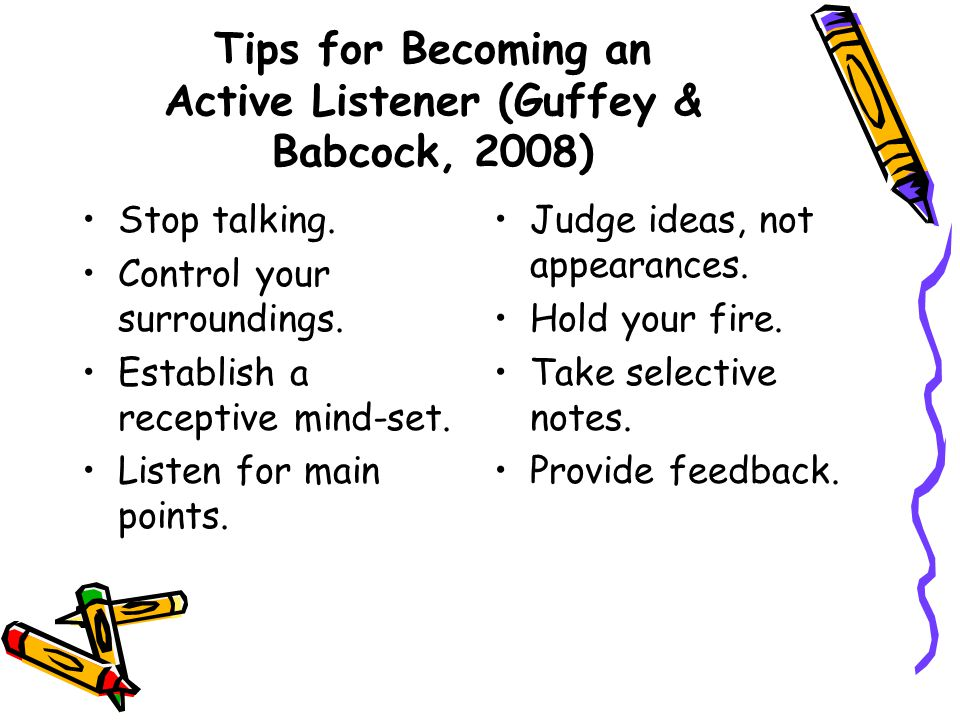 Tips for Becoming an Active Listener (Guffey & Babcock, 2008)