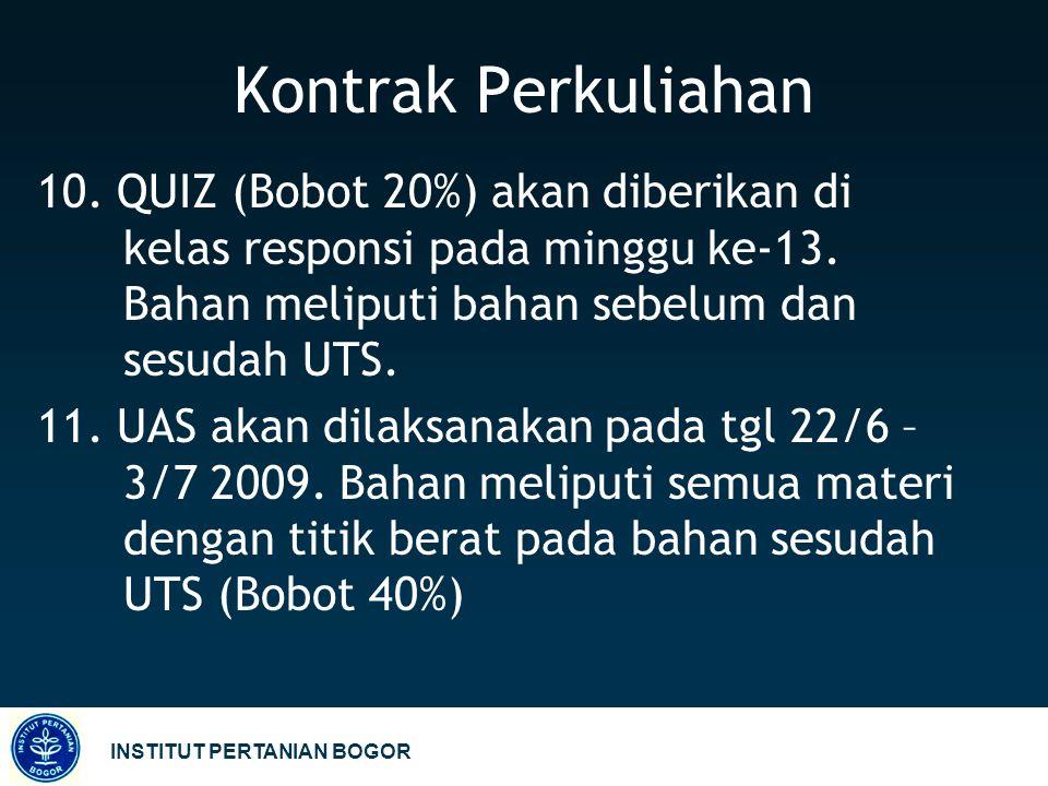 Kontrak Perkuliahan 10. QUIZ (Bobot 20%) akan diberikan di kelas responsi pada minggu ke-13. Bahan meliputi bahan sebelum dan sesudah UTS.