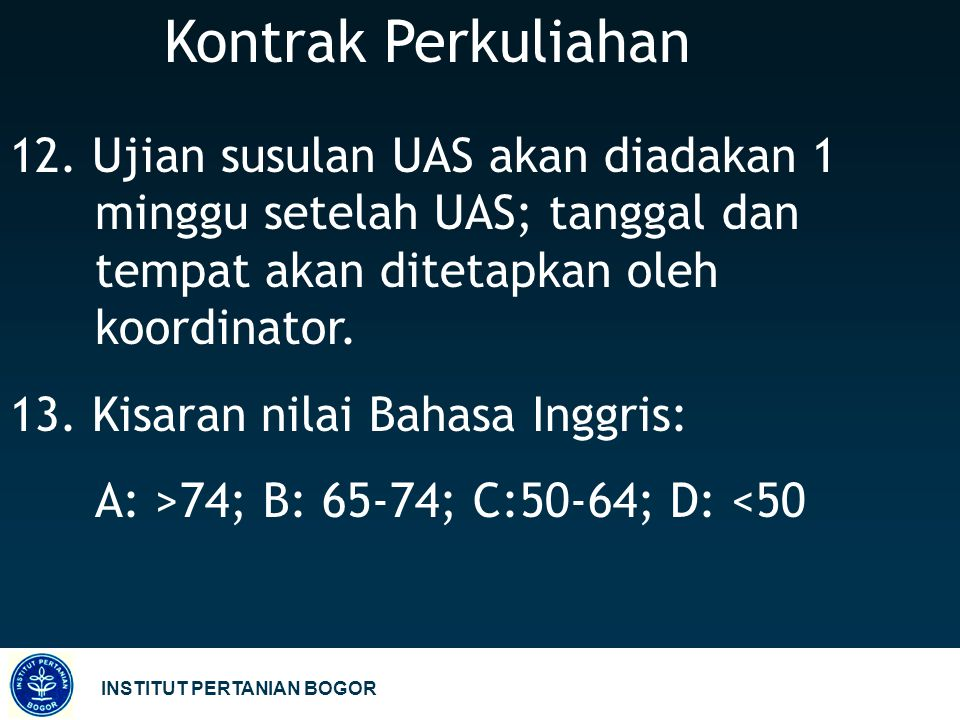 Kontrak Perkuliahan 12. Ujian susulan UAS akan diadakan 1 minggu setelah UAS; tanggal dan tempat akan ditetapkan oleh koordinator.