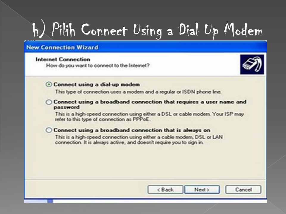 h) Pilih Connect Using a Dial Up Modem