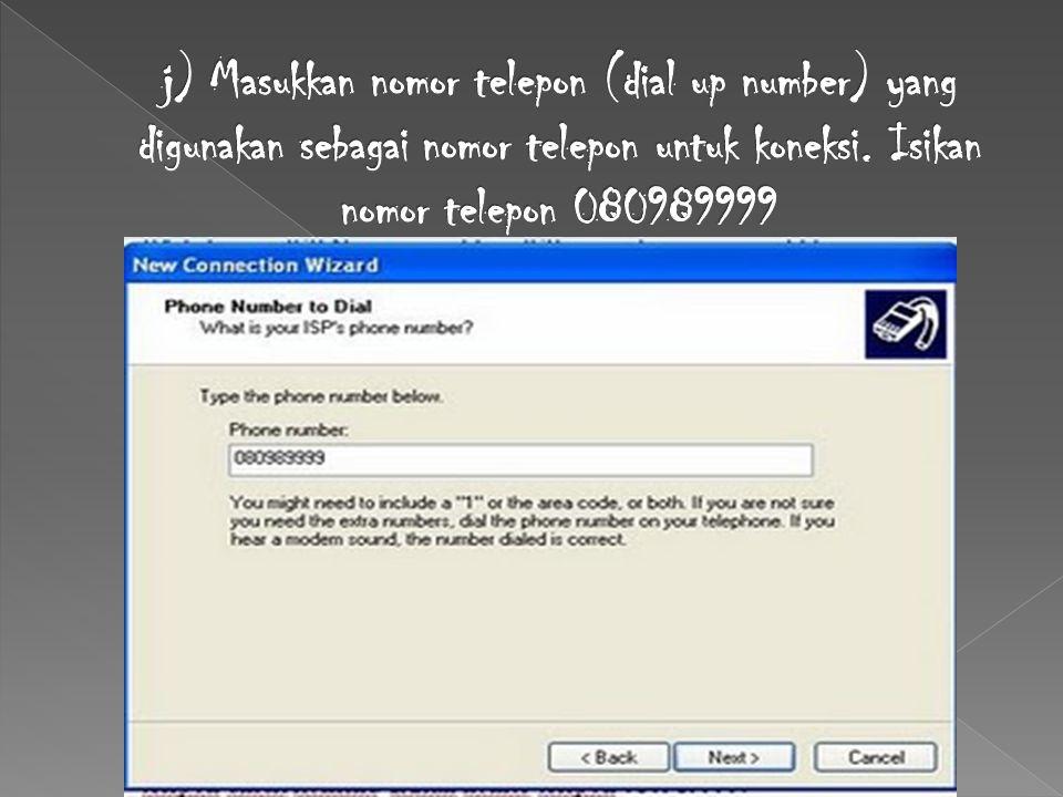 j) Masukkan nomor telepon (dial up number) yang digunakan sebagai nomor telepon untuk koneksi.