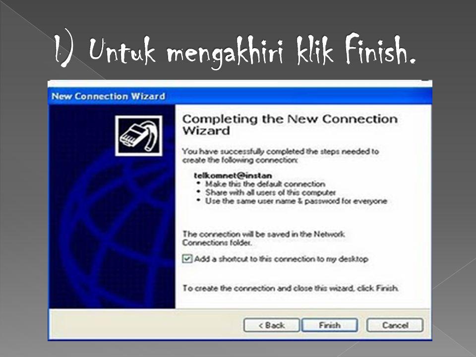 l) Untuk mengakhiri klik Finish.