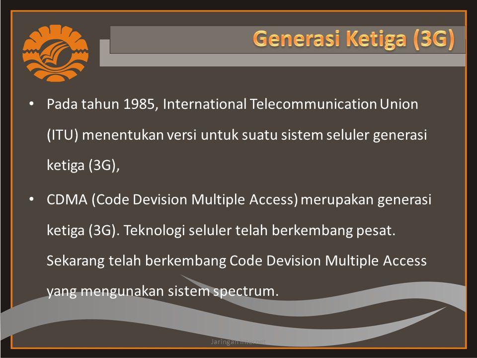 Generasi Ketiga (3G) Pada tahun 1985, International Telecommunication Union (ITU) menentukan versi untuk suatu sistem seluler generasi ketiga (3G),