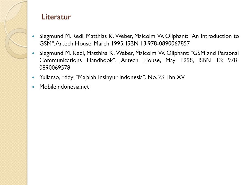 Literatur Siegmund M. Redl, Matthias K. Weber, Malcolm W. Oliphant: An Introduction to GSM , Artech House, March 1995, ISBN 13:978-0890067857.