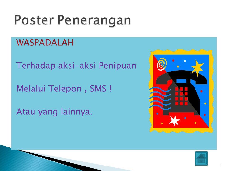Poster Penerangan WASPADALAH Terhadap aksi-aksi Penipuan Melalui Telepon , SMS ! Atau yang lainnya.