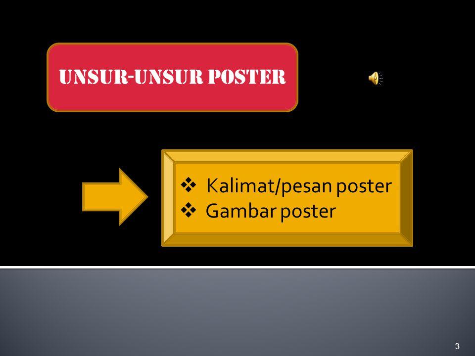 Unsur-unsur poster Kalimat/pesan poster Gambar poster