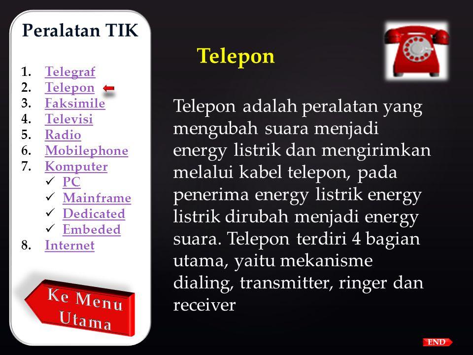 Peralatan TIK Telegraf. Telepon. Faksimile. Televisi. Radio. Mobilephone. Komputer. PC. Mainframe.