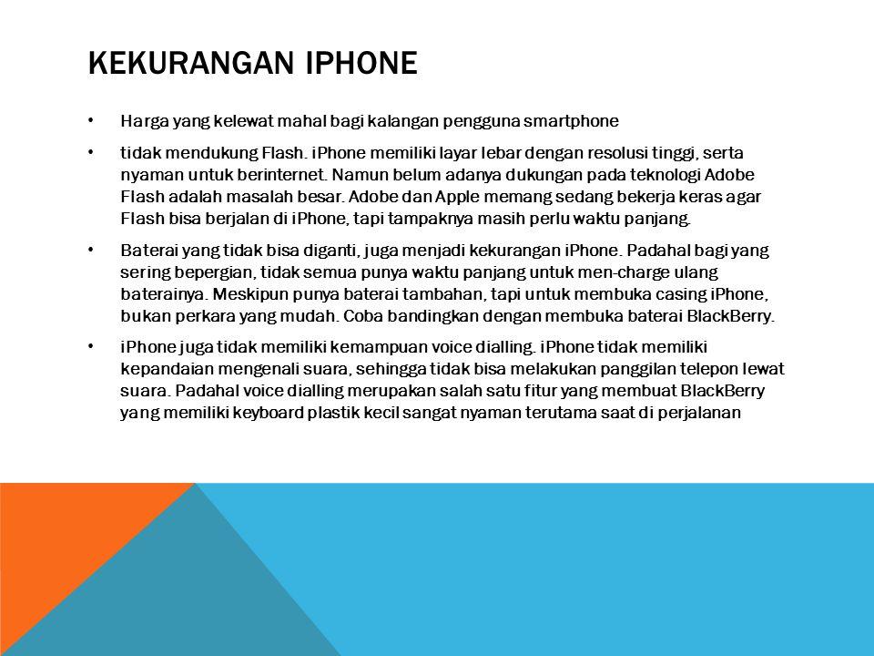 Kekurangan iphone Harga yang kelewat mahal bagi kalangan pengguna smartphone.