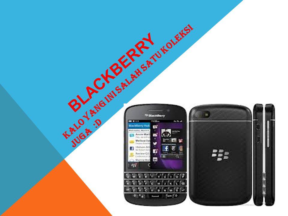 Blackberry Kalo yang ini salah satu koleksi juga :D