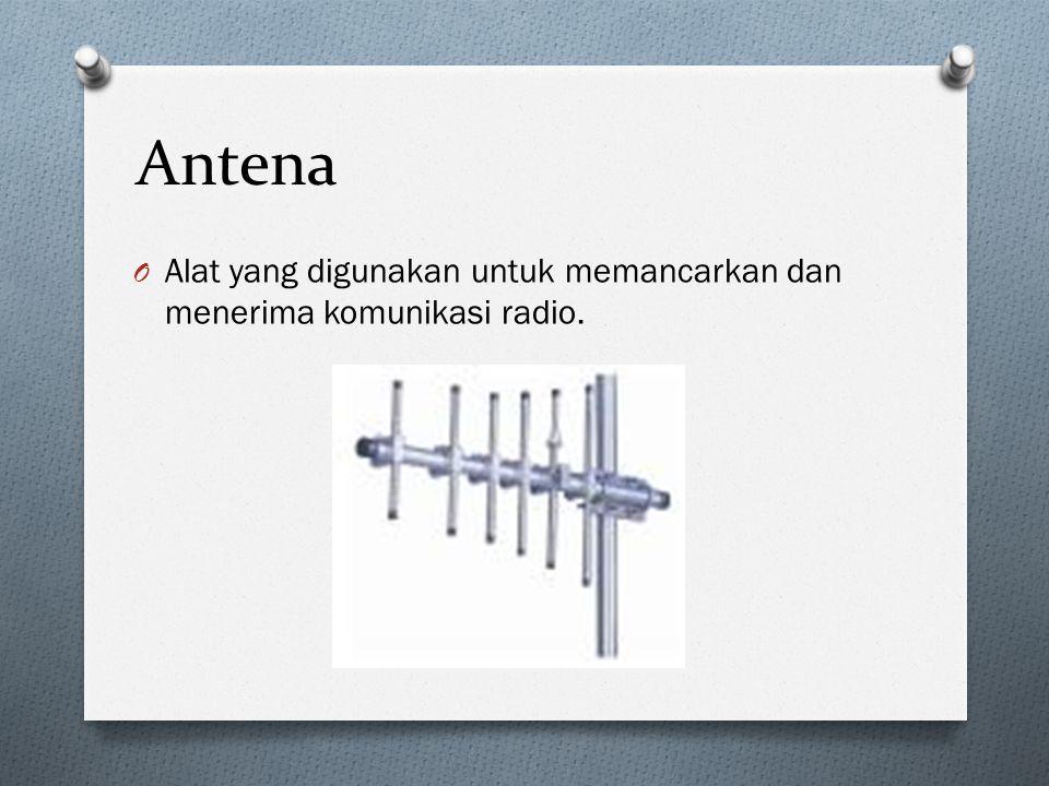 Antena Alat yang digunakan untuk memancarkan dan menerima komunikasi radio.