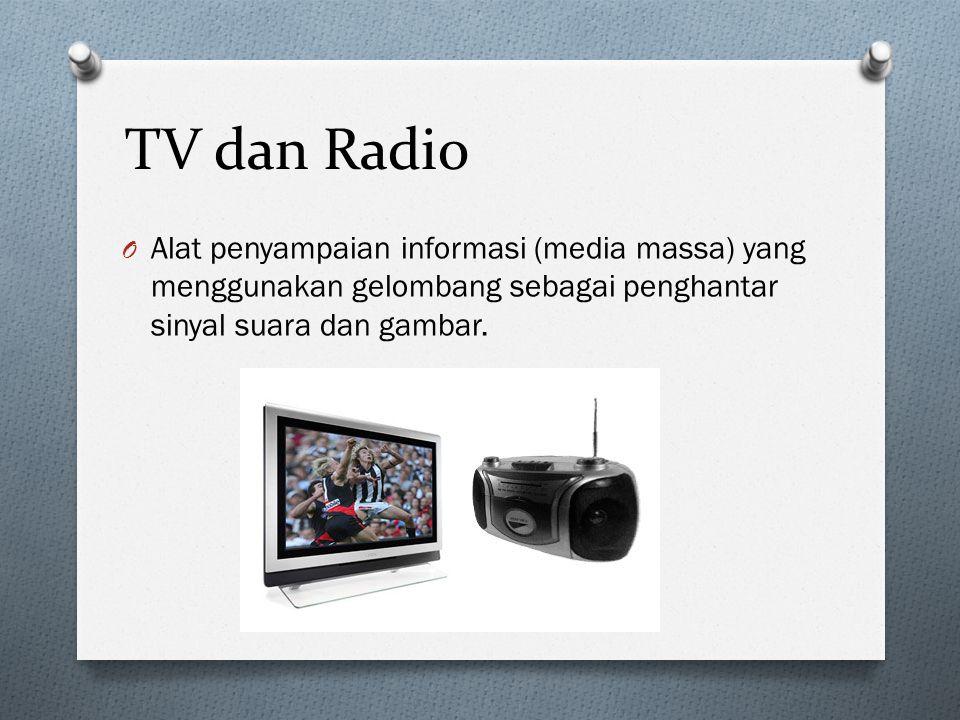 TV dan Radio Alat penyampaian informasi (media massa) yang menggunakan gelombang sebagai penghantar sinyal suara dan gambar.