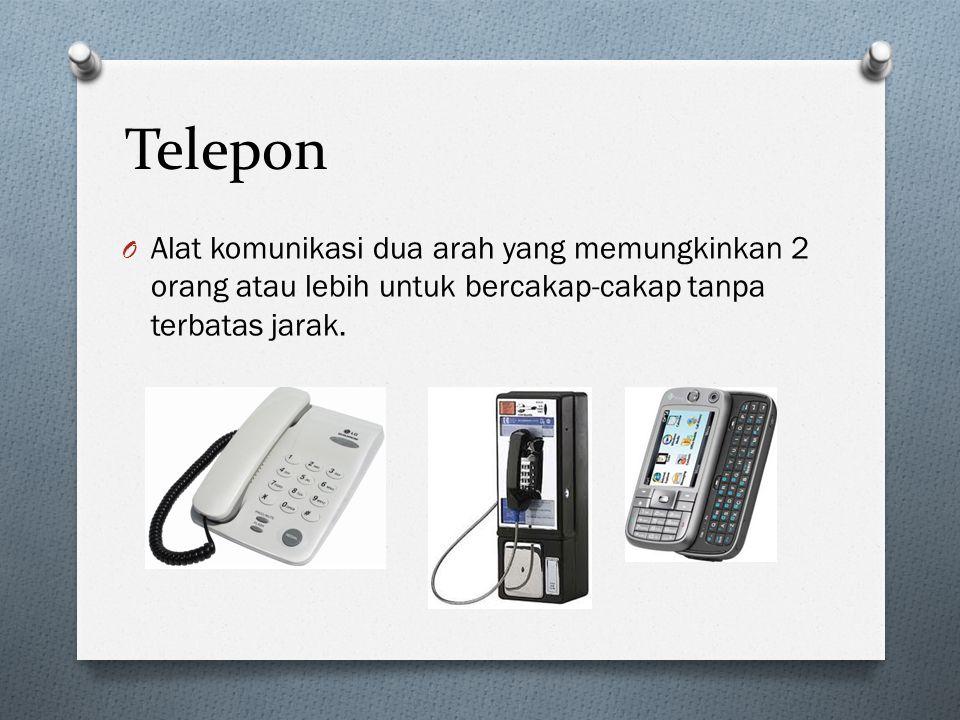 Telepon Alat komunikasi dua arah yang memungkinkan 2 orang atau lebih untuk bercakap-cakap tanpa terbatas jarak.