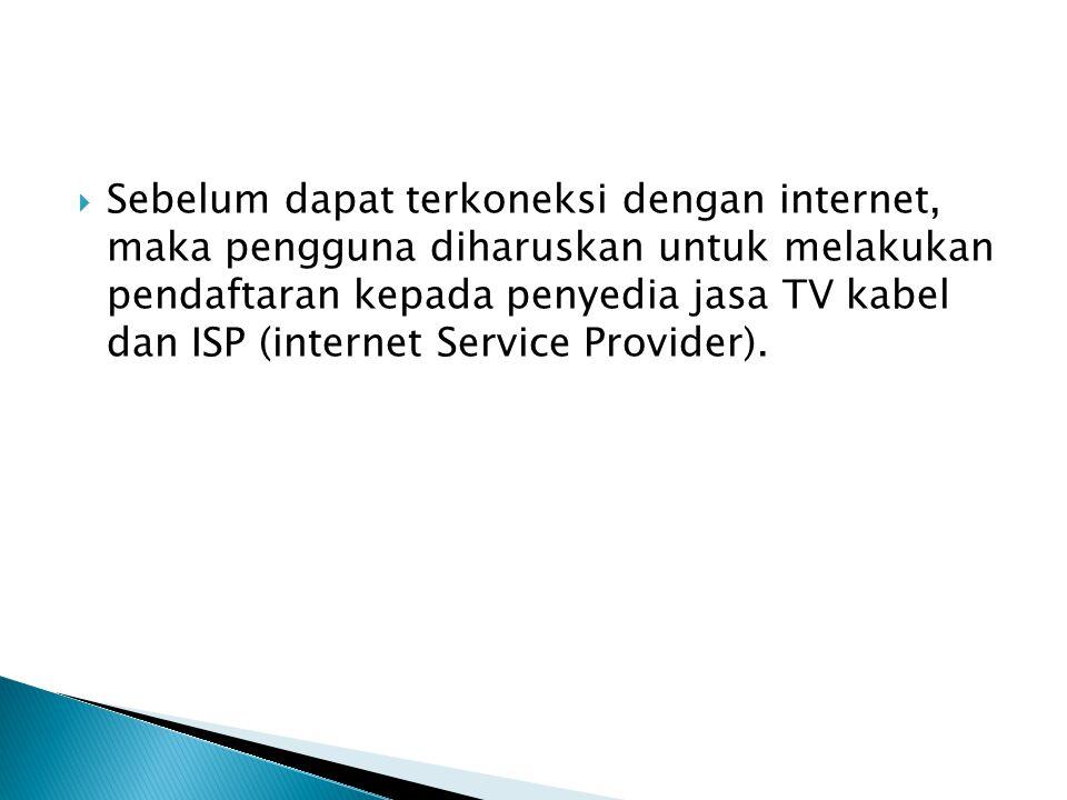 Sebelum dapat terkoneksi dengan internet, maka pengguna diharuskan untuk melakukan pendaftaran kepada penyedia jasa TV kabel dan ISP (internet Service Provider).