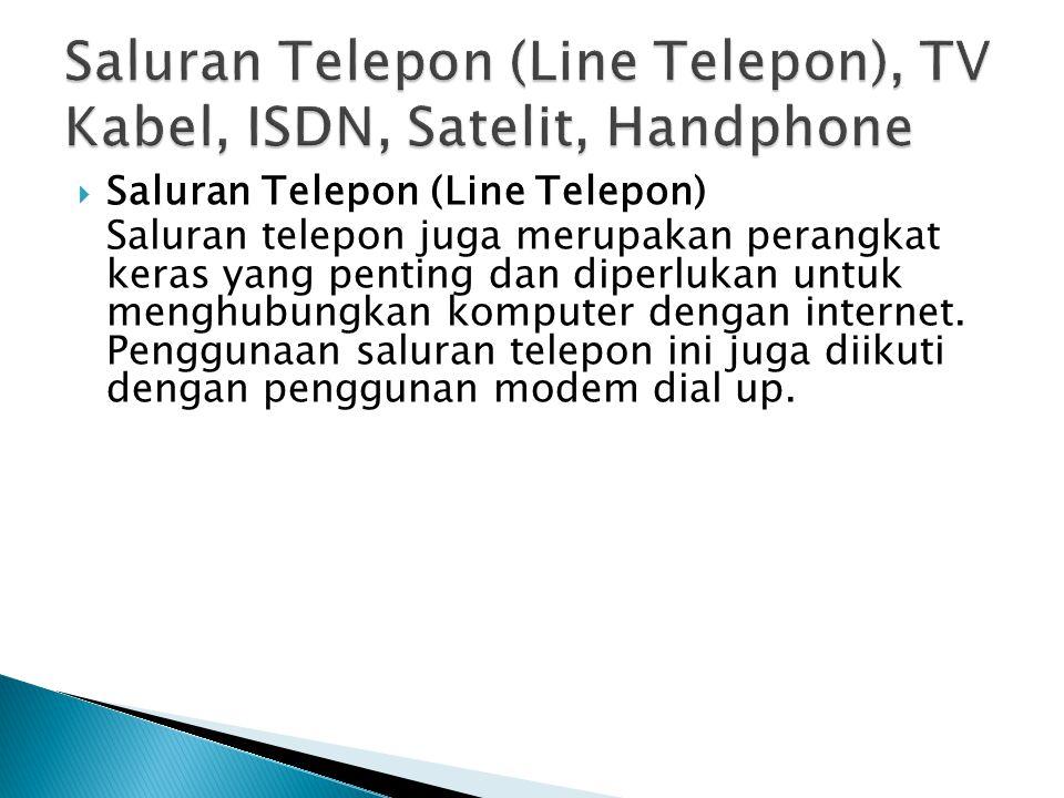Saluran Telepon (Line Telepon), TV Kabel, ISDN, Satelit, Handphone