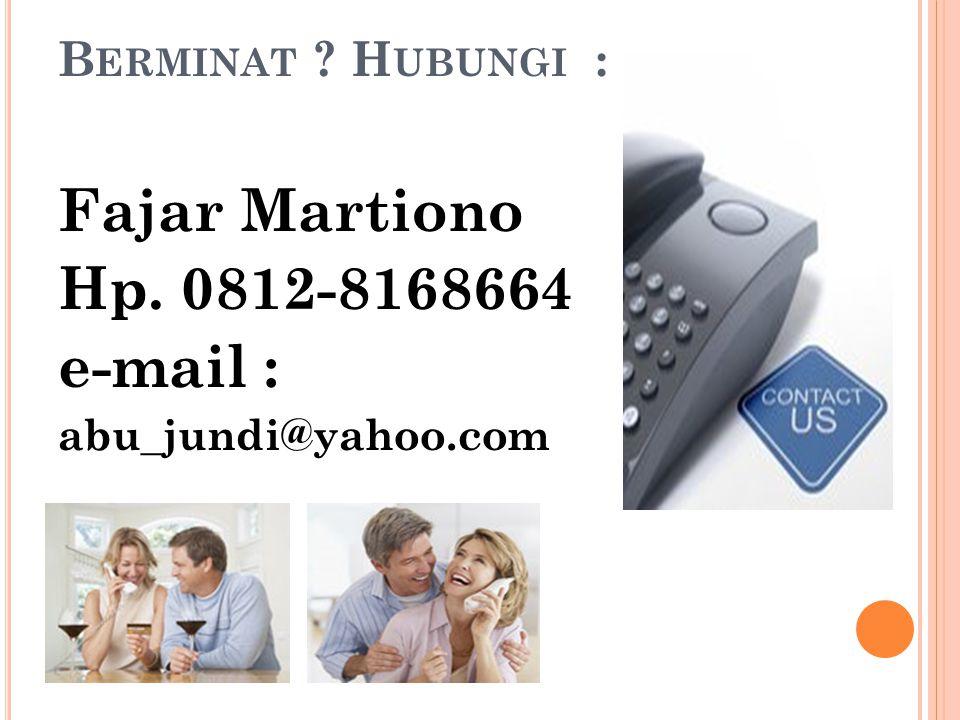 Fajar Martiono Hp. 0812-8168664 e-mail : Berminat Hubungi :