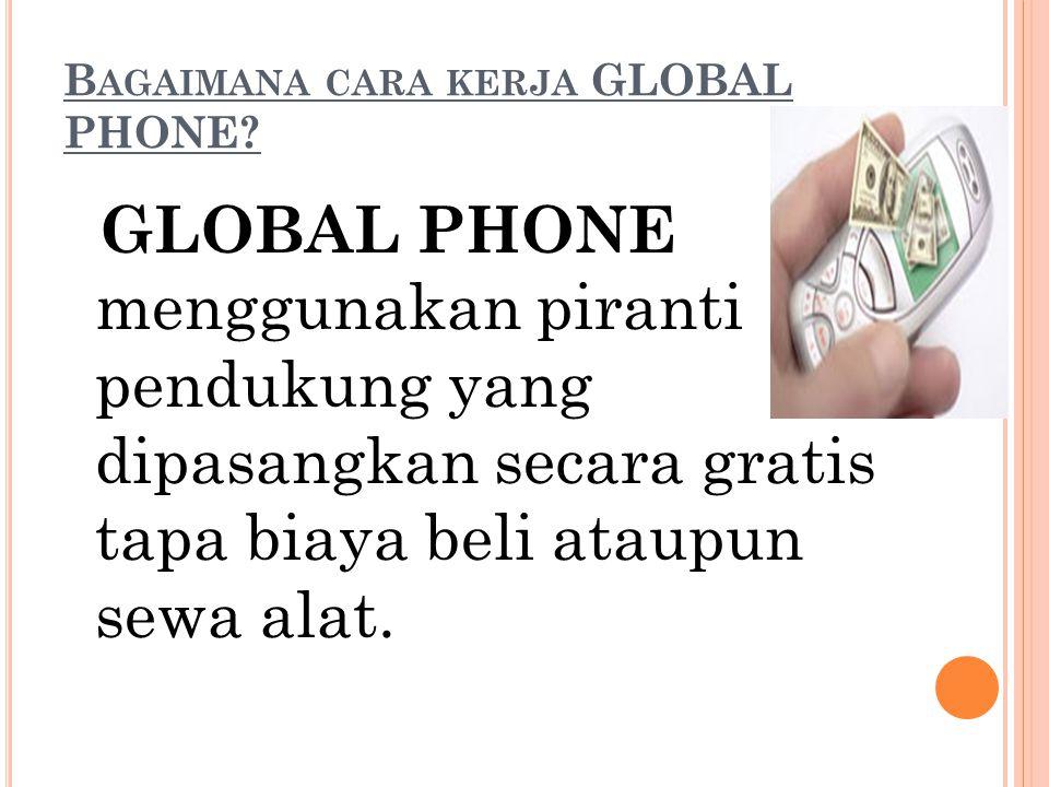 Bagaimana cara kerja GLOBAL PHONE