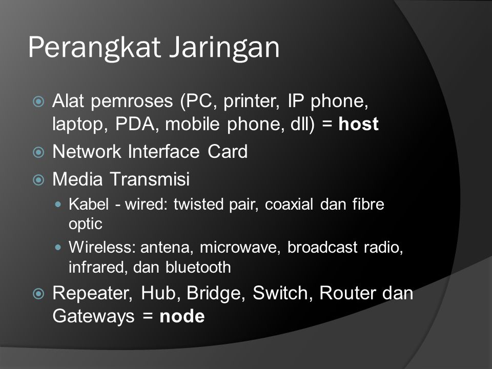 Perangkat Jaringan Alat pemroses (PC, printer, IP phone, laptop, PDA, mobile phone, dll) = host. Network Interface Card.