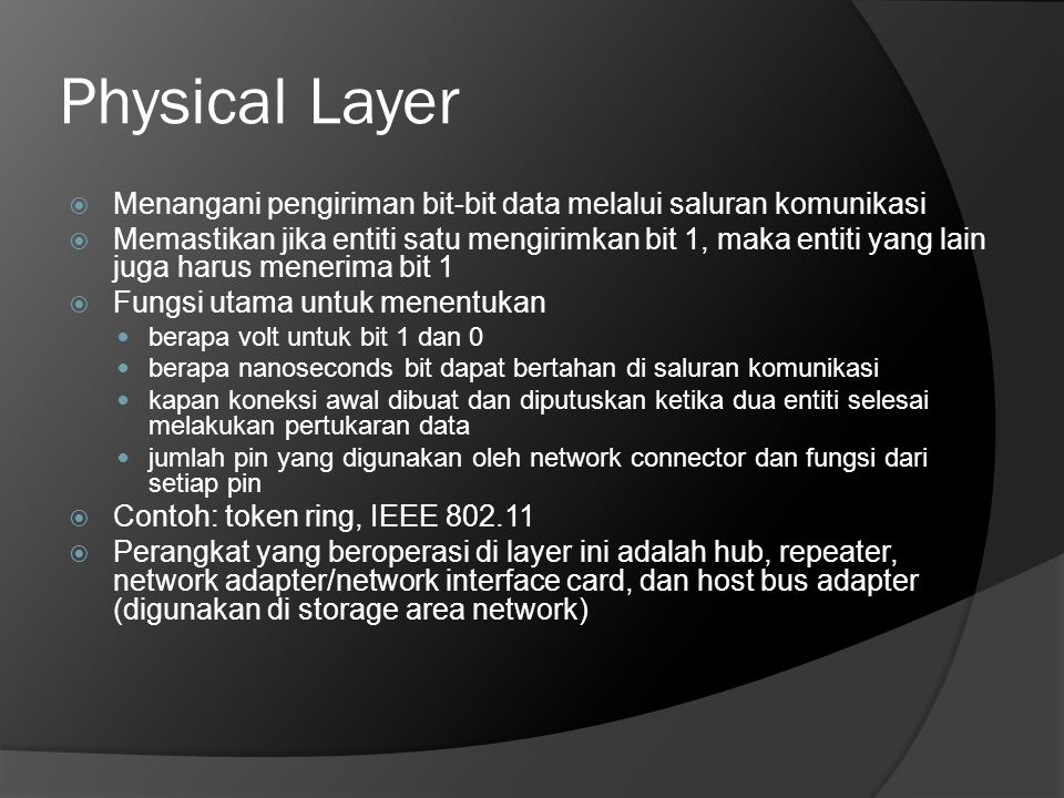 Physical Layer Menangani pengiriman bit-bit data melalui saluran komunikasi.