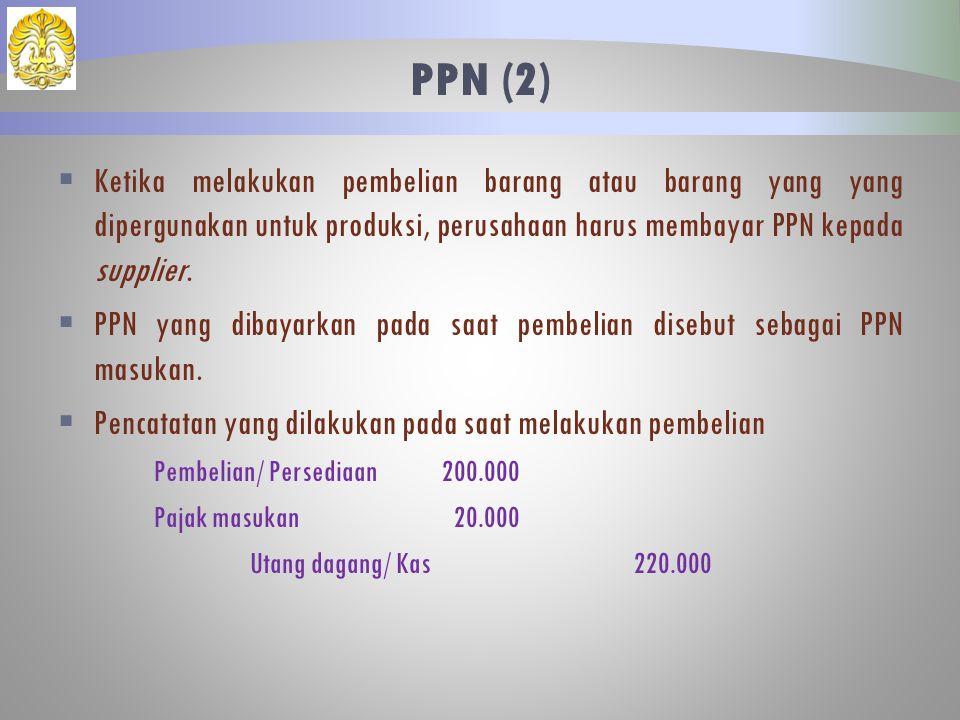 PPN (2) Ketika melakukan pembelian barang atau barang yang yang dipergunakan untuk produksi, perusahaan harus membayar PPN kepada supplier.