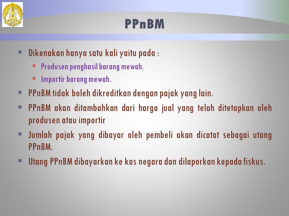 PPnBM Dikenakan hanya satu kali yaitu pada :