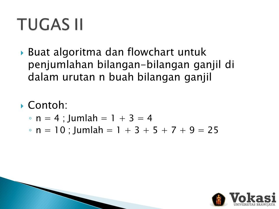 TUGAS II Buat algoritma dan flowchart untuk penjumlahan bilangan-bilangan ganjil di dalam urutan n buah bilangan ganjil.