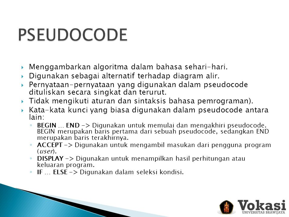 PSEUDOCODE Menggambarkan algoritma dalam bahasa sehari-hari.