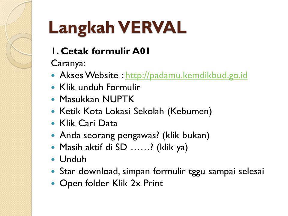 Langkah VERVAL 1. Cetak formulir A01 Caranya: