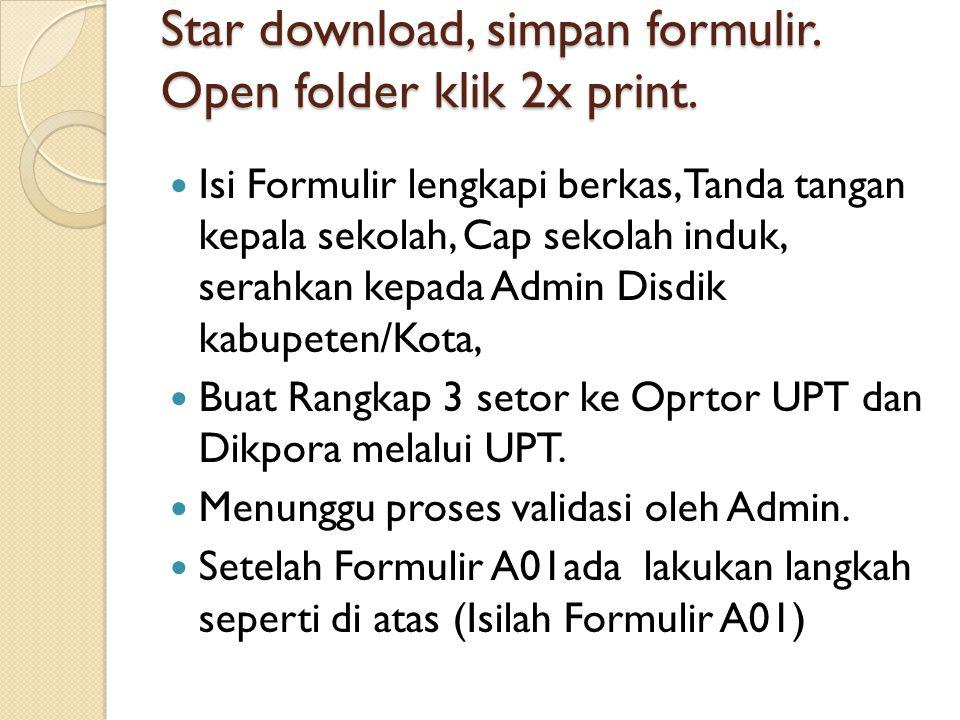 Star download, simpan formulir. Open folder klik 2x print.