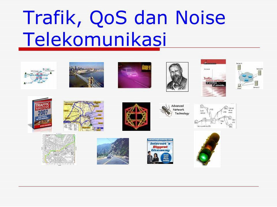 Trafik, QoS dan Noise Telekomunikasi