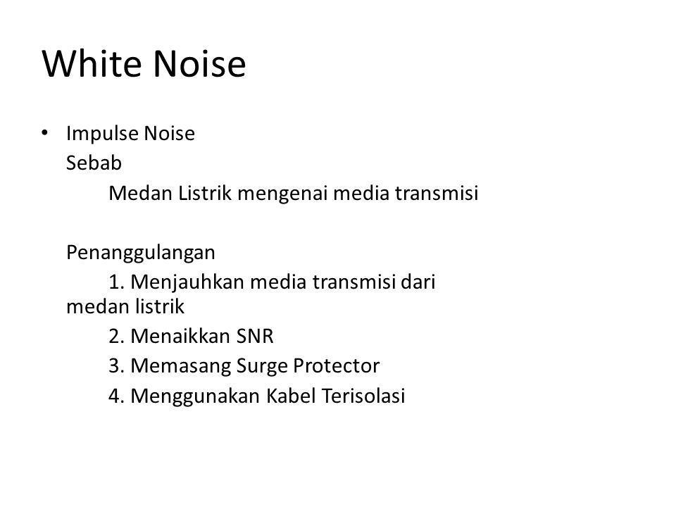 White Noise Impulse Noise Sebab Medan Listrik mengenai media transmisi