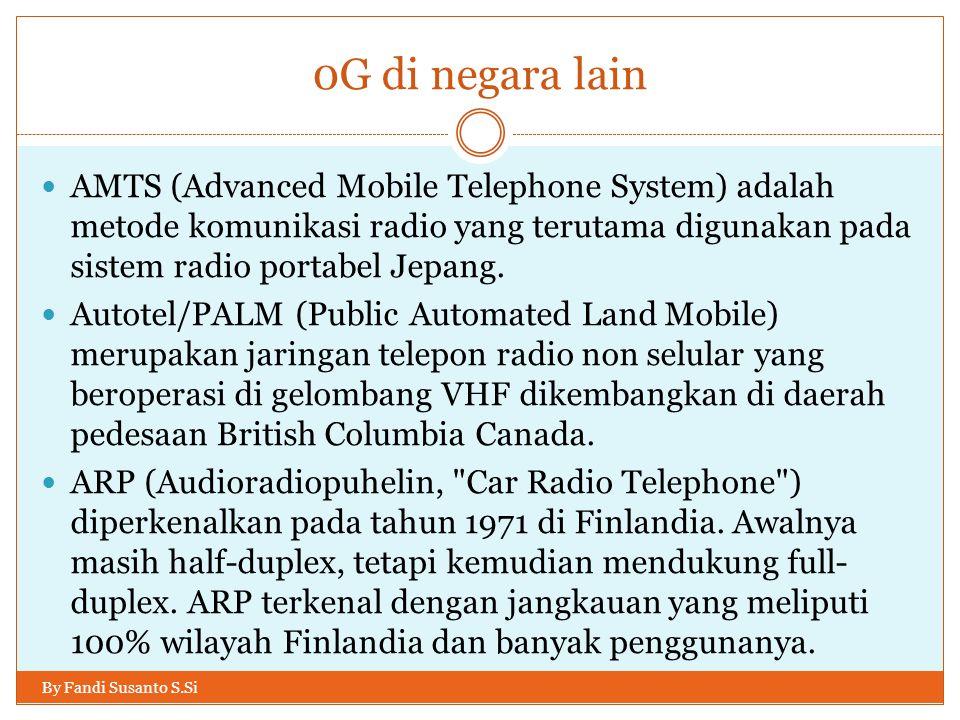 0G di negara lain AMTS (Advanced Mobile Telephone System) adalah metode komunikasi radio yang terutama digunakan pada sistem radio portabel Jepang.