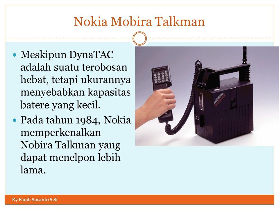 Nokia Mobira Talkman Meskipun DynaTAC adalah suatu terobosan hebat, tetapi ukurannya menyebabkan kapasitas batere yang kecil.