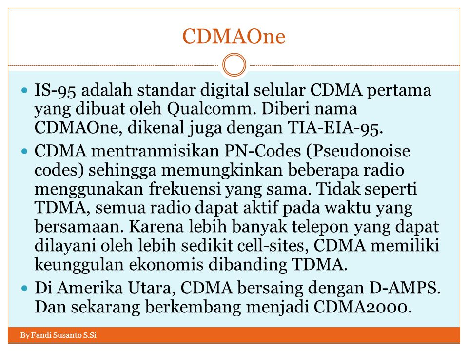 CDMAOne IS-95 adalah standar digital selular CDMA pertama yang dibuat oleh Qualcomm. Diberi nama CDMAOne, dikenal juga dengan TIA-EIA-95.