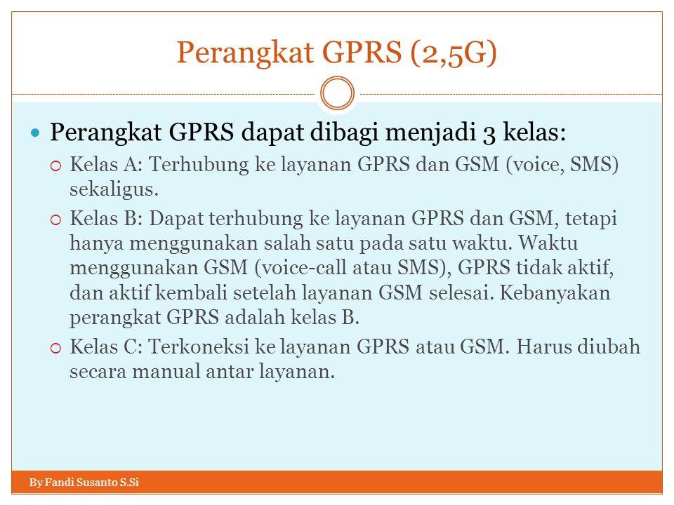 Perangkat GPRS (2,5G) Perangkat GPRS dapat dibagi menjadi 3 kelas: