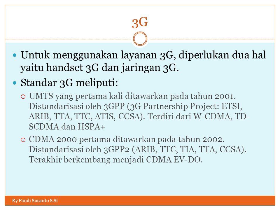 3G Untuk menggunakan layanan 3G, diperlukan dua hal yaitu handset 3G dan jaringan 3G. Standar 3G meliputi:
