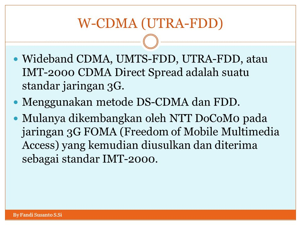 W-CDMA (UTRA-FDD) Wideband CDMA, UMTS-FDD, UTRA-FDD, atau IMT-2000 CDMA Direct Spread adalah suatu standar jaringan 3G.